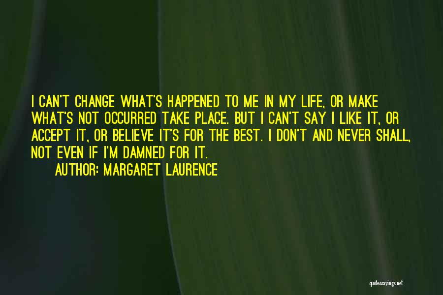 I Can Change My Life Quotes By Margaret Laurence