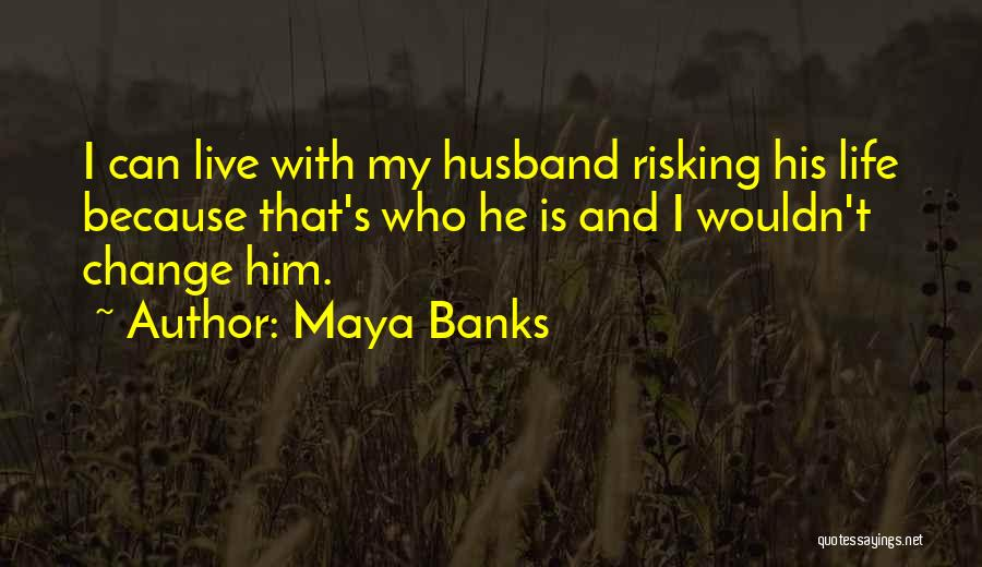 I Can Change My Life Quotes By Maya Banks