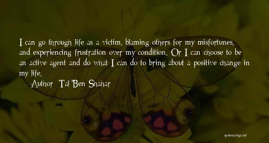 I Can Change My Life Quotes By Tal Ben-Shahar