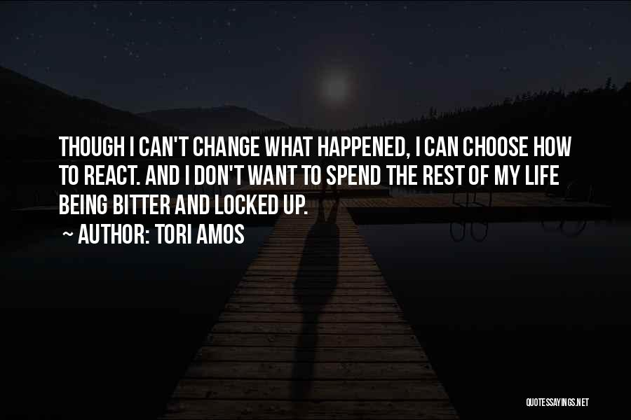 I Can Change My Life Quotes By Tori Amos