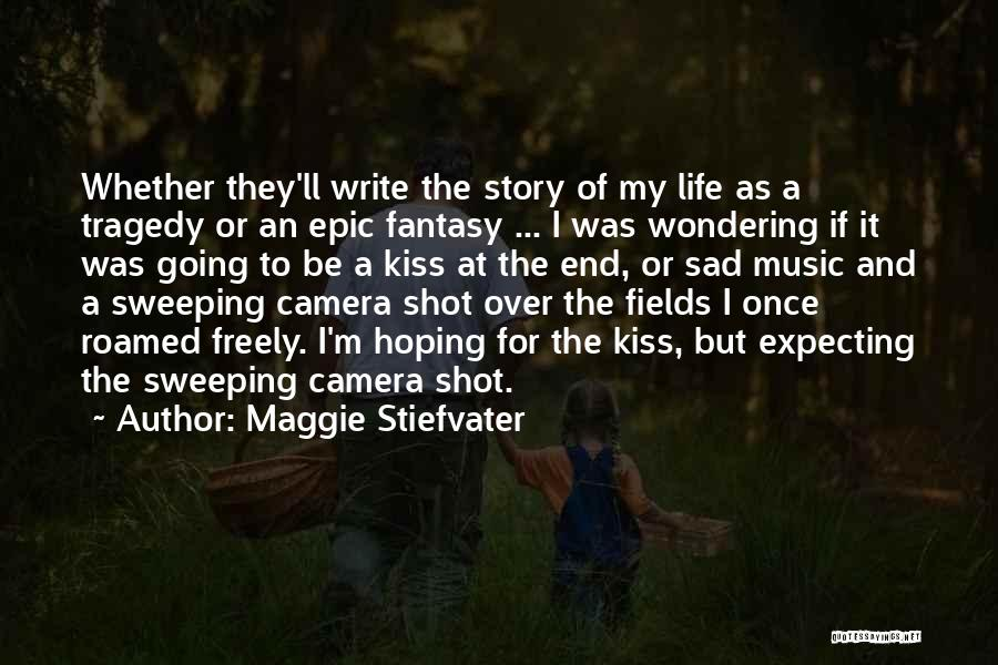 I Can I Will End Of Story Quotes By Maggie Stiefvater