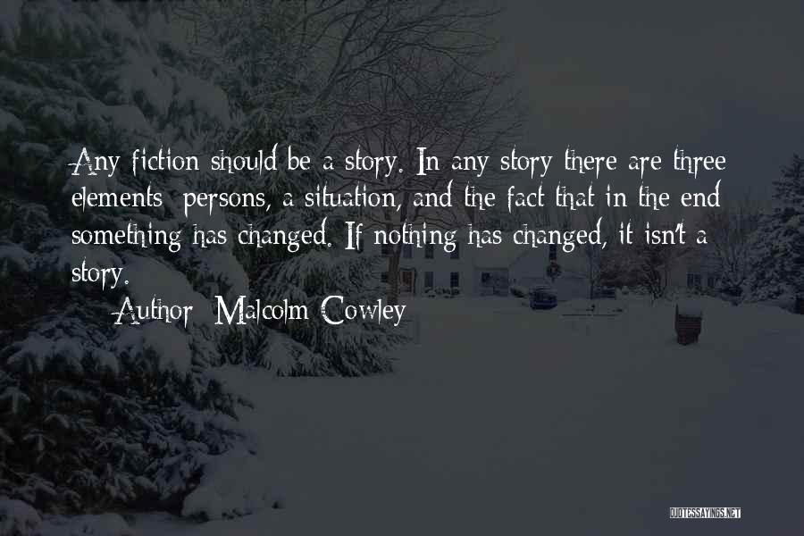 I Can I Will End Of Story Quotes By Malcolm Cowley