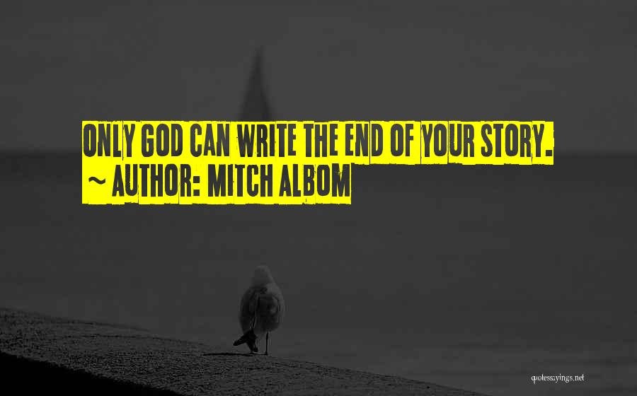 I Can I Will End Of Story Quotes By Mitch Albom