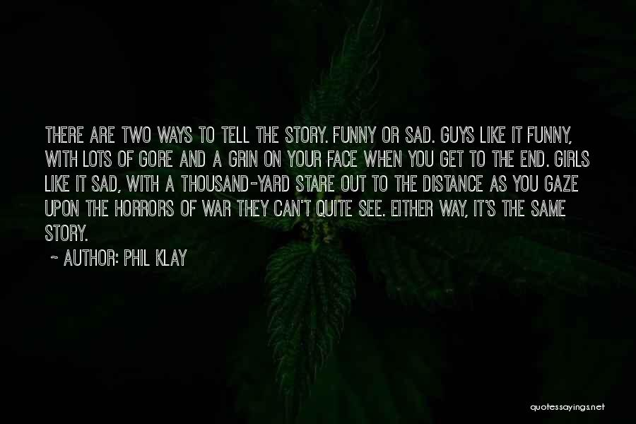 I Can I Will End Of Story Quotes By Phil Klay