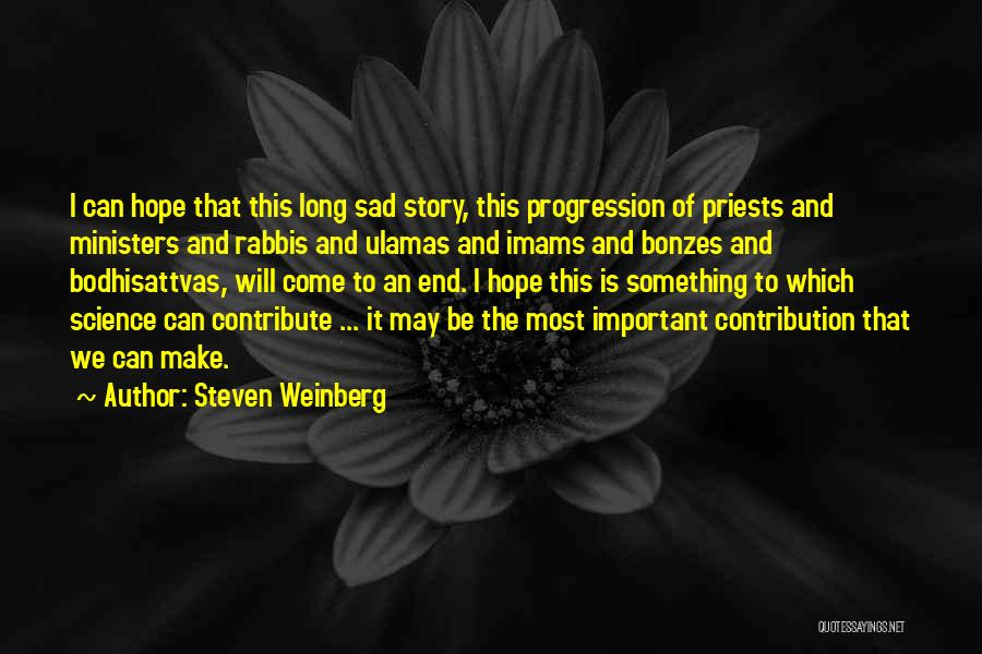 I Can I Will End Of Story Quotes By Steven Weinberg