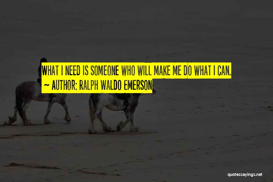 I Can Make Quotes By Ralph Waldo Emerson