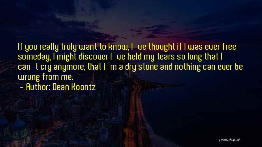 I Can't Cry Anymore Quotes By Dean Koontz