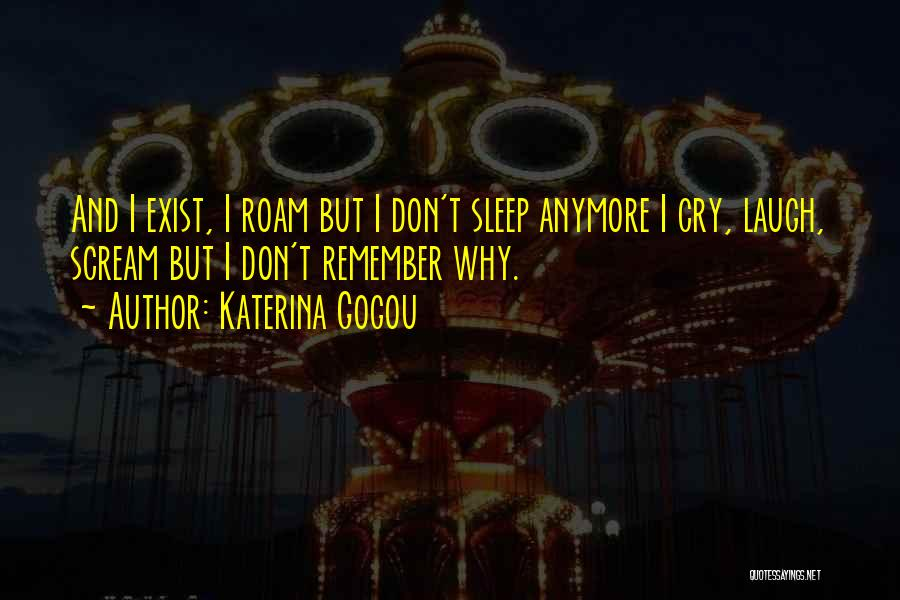 I Can't Cry Anymore Quotes By Katerina Gogou