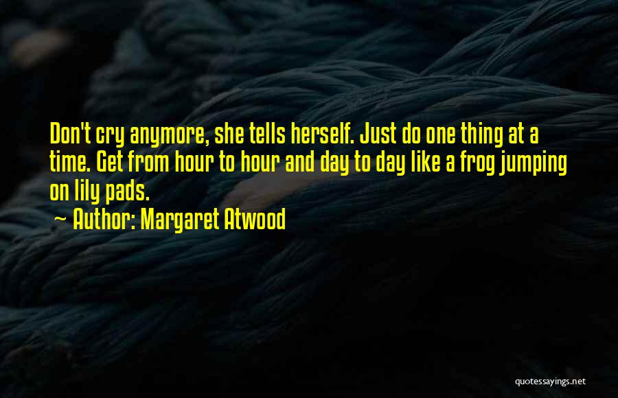 I Can't Cry Anymore Quotes By Margaret Atwood