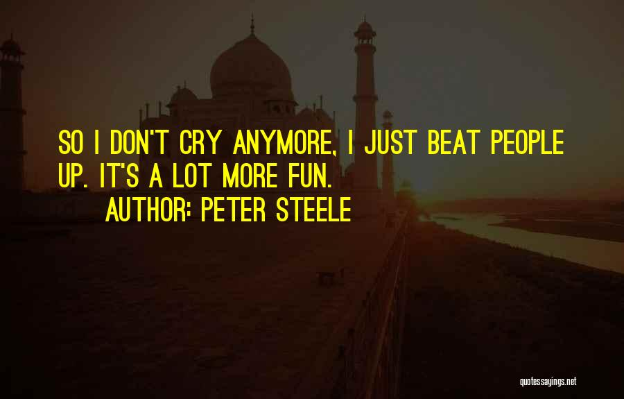 I Can't Cry Anymore Quotes By Peter Steele