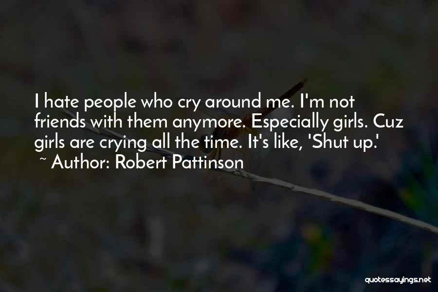 I Can't Cry Anymore Quotes By Robert Pattinson