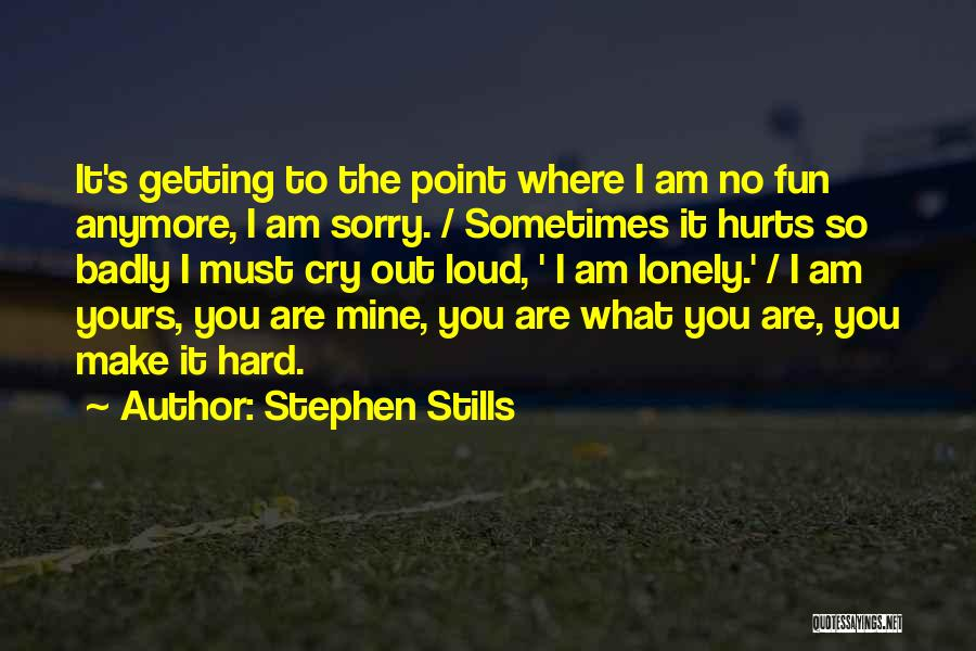 I Can't Cry Anymore Quotes By Stephen Stills