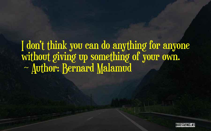 I Can't Do Anything Without You Quotes By Bernard Malamud