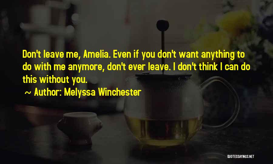 I Can't Do Anything Without You Quotes By Melyssa Winchester