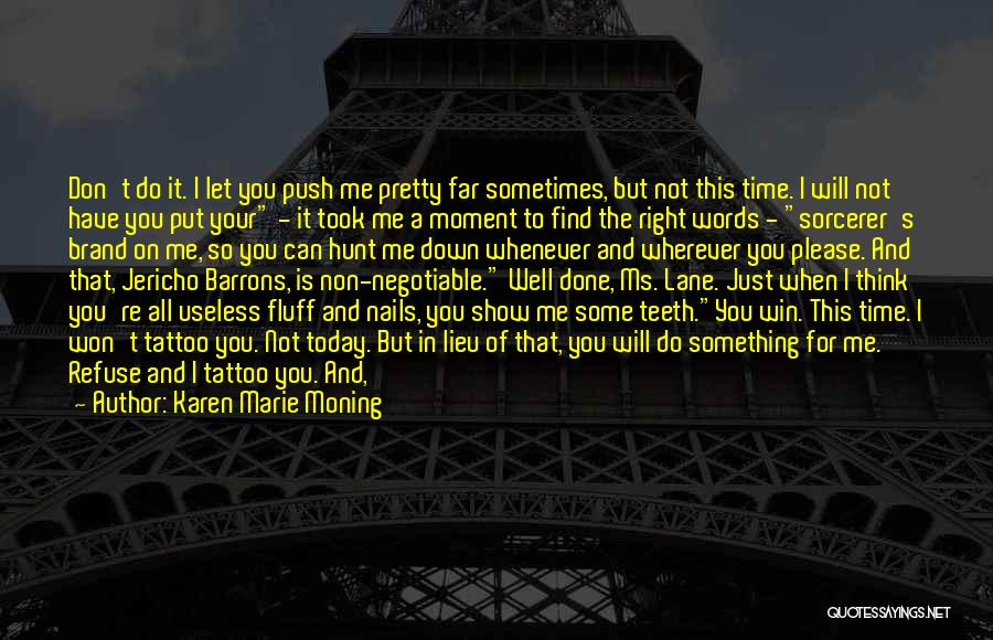 I Can't Do It No More Quotes By Karen Marie Moning
