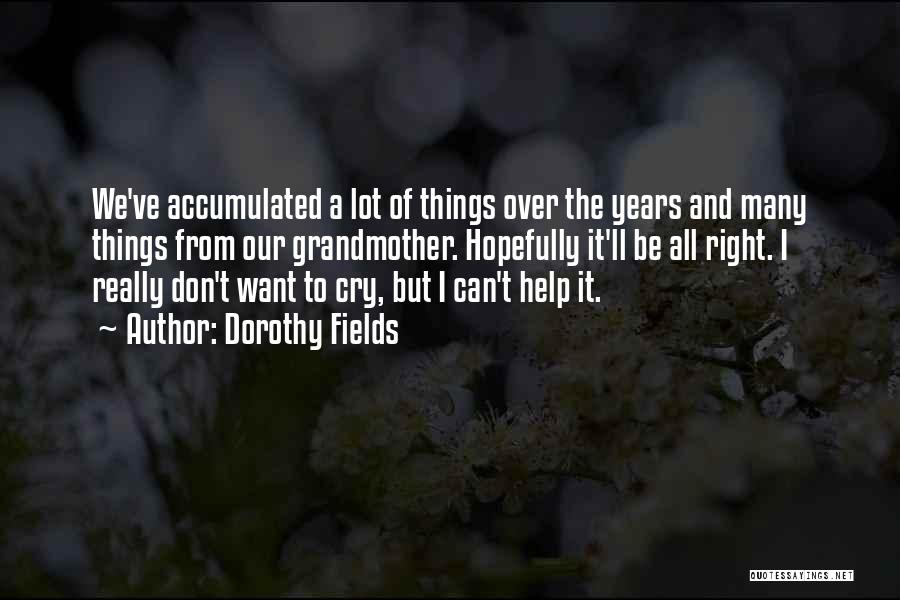 I Can't Help But Cry Quotes By Dorothy Fields