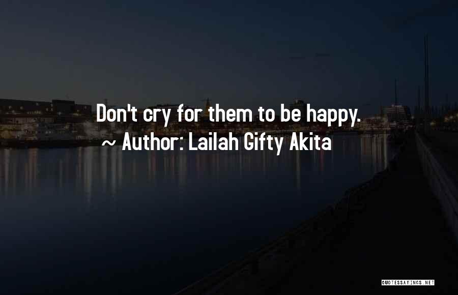 I Can't Help But Cry Quotes By Lailah Gifty Akita