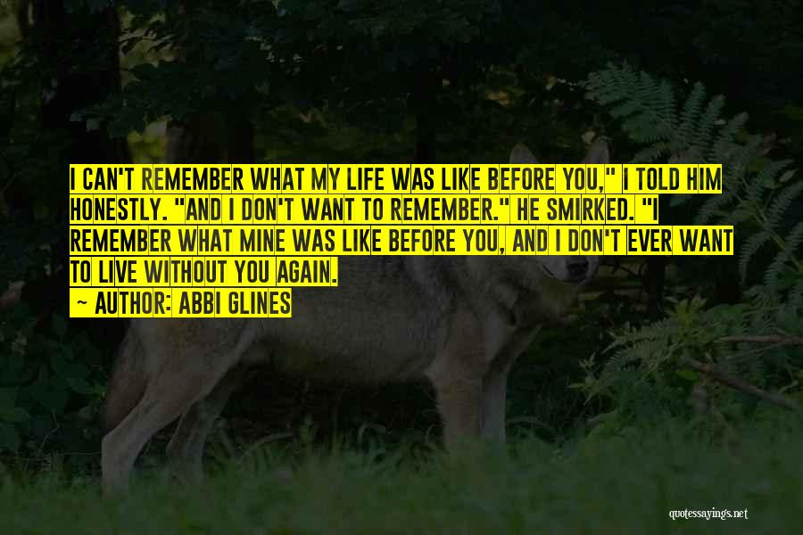 I Can't Live My Life Without You Quotes By Abbi Glines