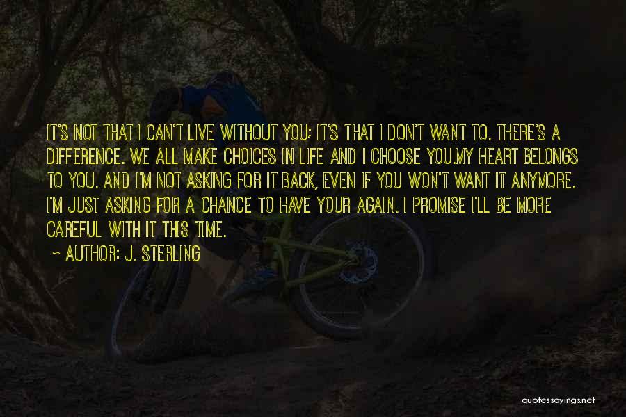 I Can't Live My Life Without You Quotes By J. Sterling