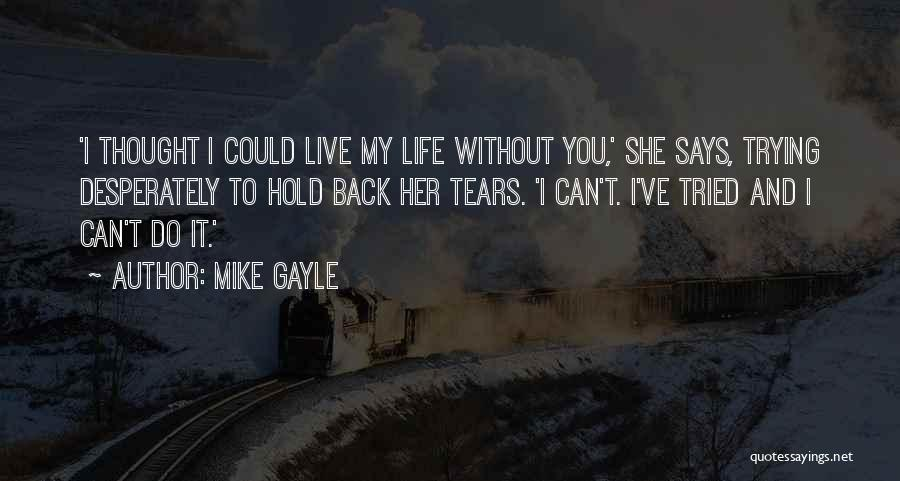 I Can't Live My Life Without You Quotes By Mike Gayle
