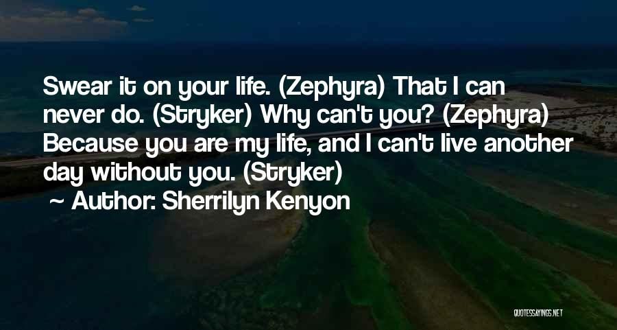 I Can't Live My Life Without You Quotes By Sherrilyn Kenyon