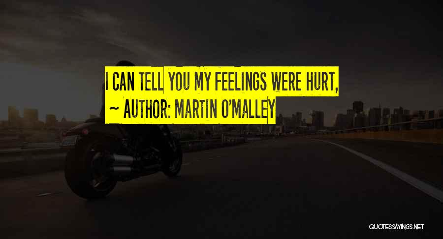 I Can't Tell You My Feelings Quotes By Martin O'Malley