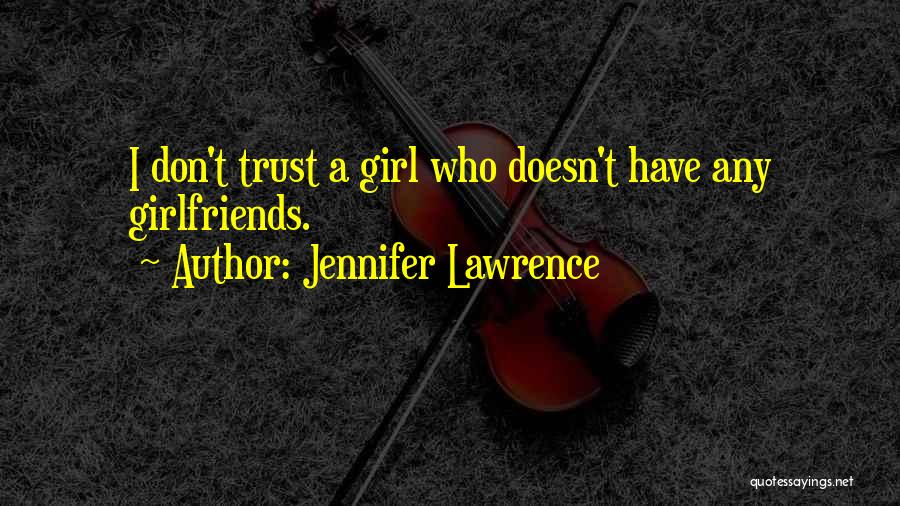 I Can't Trust My Girlfriend Quotes By Jennifer Lawrence
