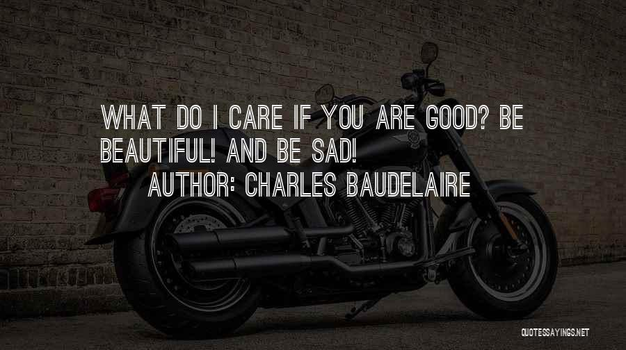 I Care Do You Quotes By Charles Baudelaire