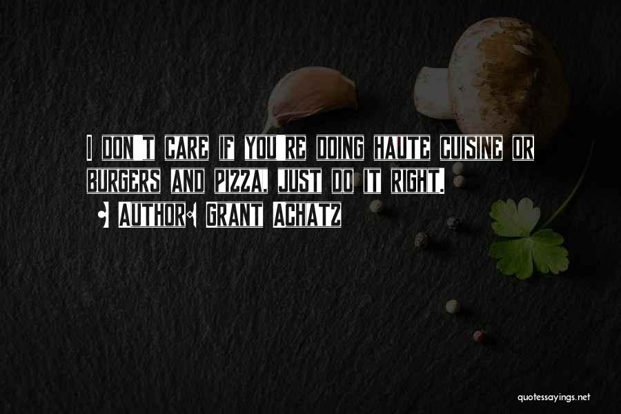 I Care Do You Quotes By Grant Achatz