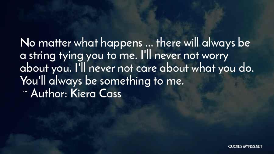 I Care Do You Quotes By Kiera Cass