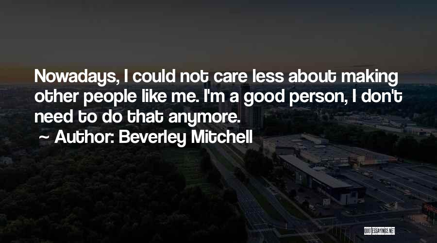 I Care Less Quotes By Beverley Mitchell