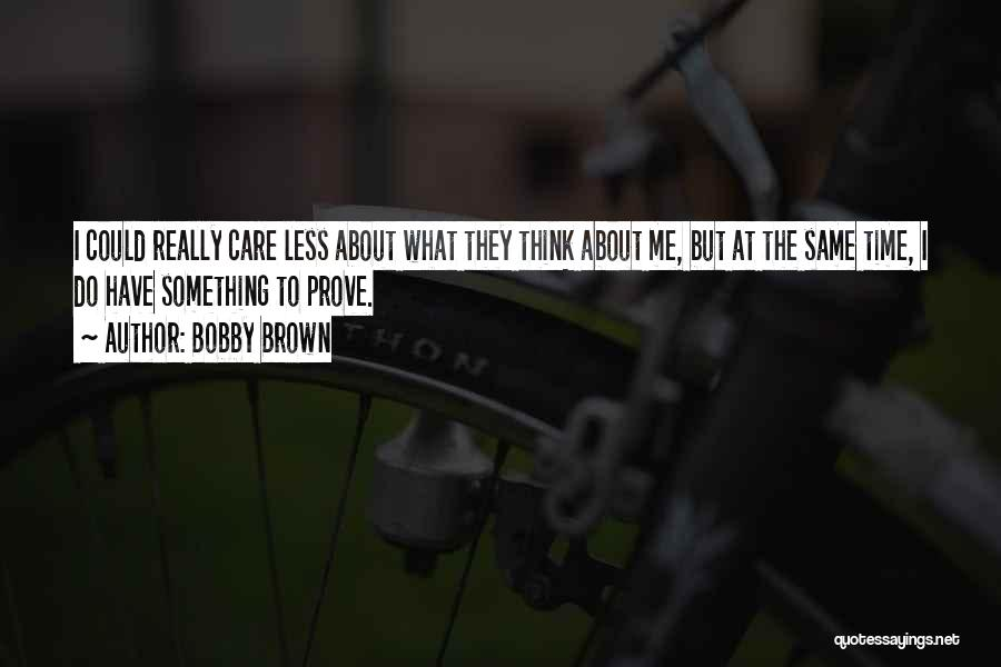 I Care Less Quotes By Bobby Brown