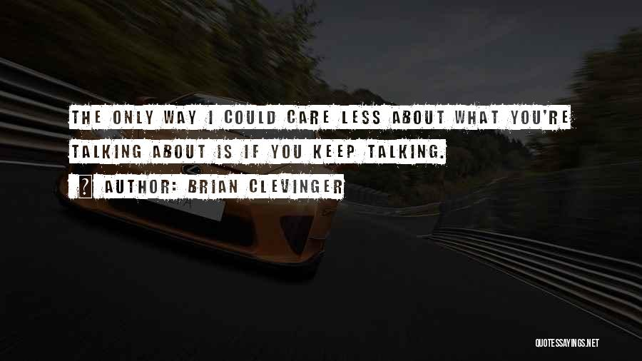 I Care Less Quotes By Brian Clevinger