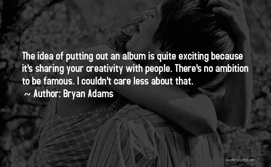 I Care Less Quotes By Bryan Adams