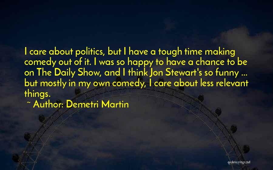 I Care Less Quotes By Demetri Martin