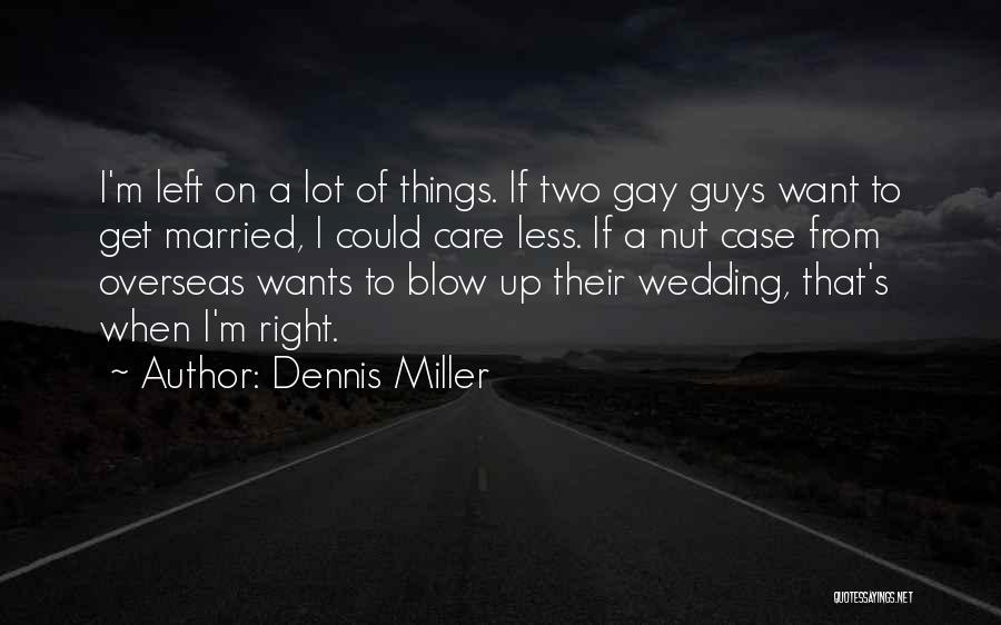 I Care Less Quotes By Dennis Miller