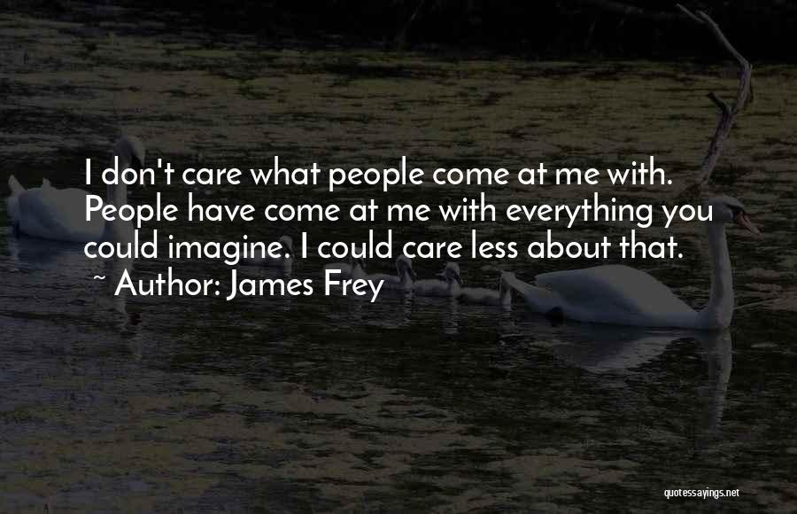 I Care Less Quotes By James Frey
