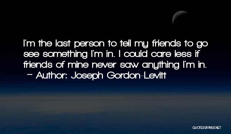 I Care Less Quotes By Joseph Gordon-Levitt