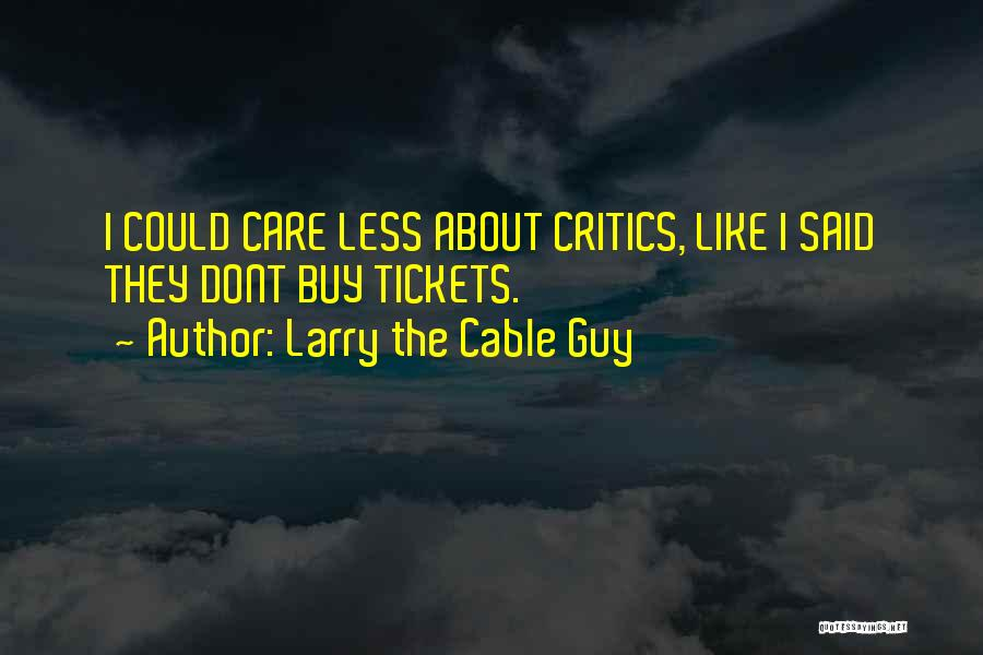 I Care Less Quotes By Larry The Cable Guy