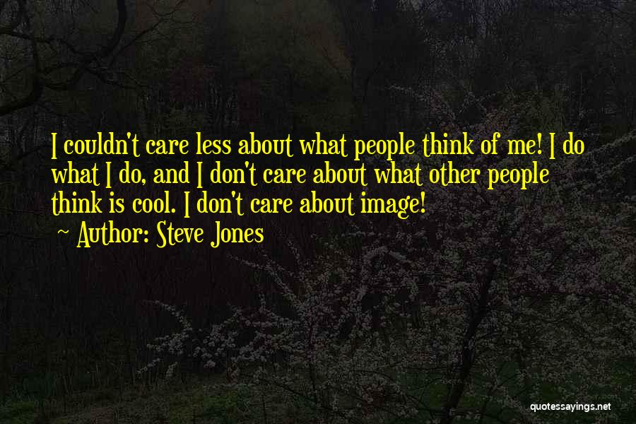 I Care Less Quotes By Steve Jones