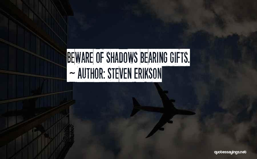 I Come Bearing Gifts Quotes By Steven Erikson