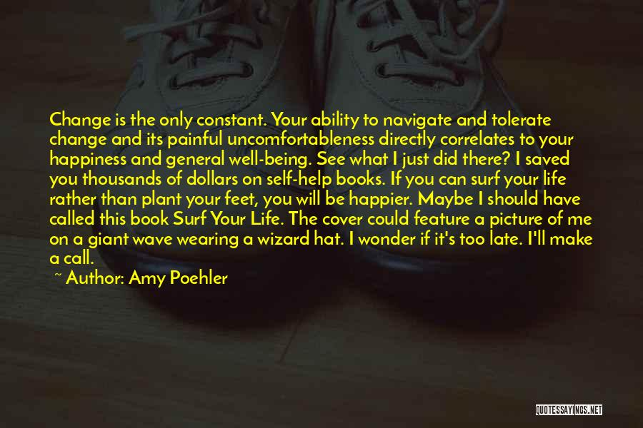 I Could Change Quotes By Amy Poehler