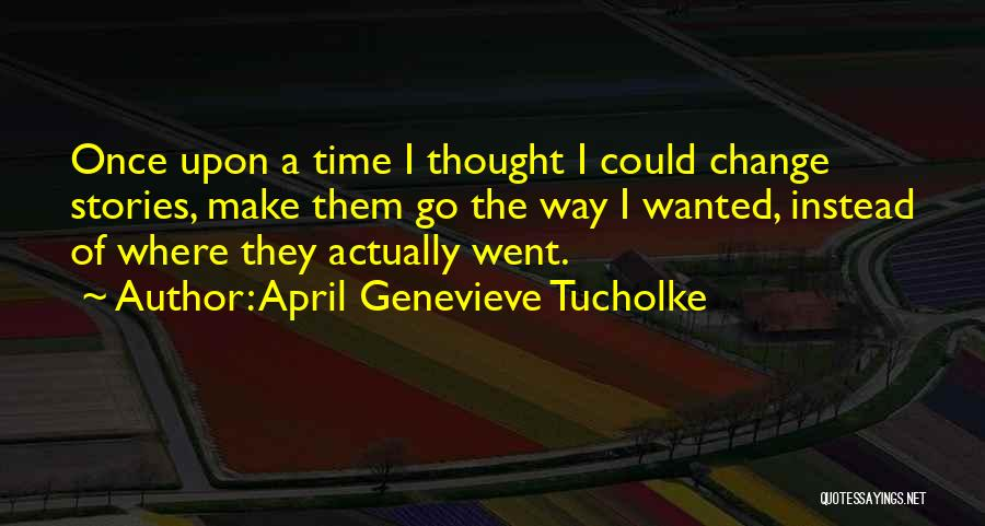 I Could Change Quotes By April Genevieve Tucholke