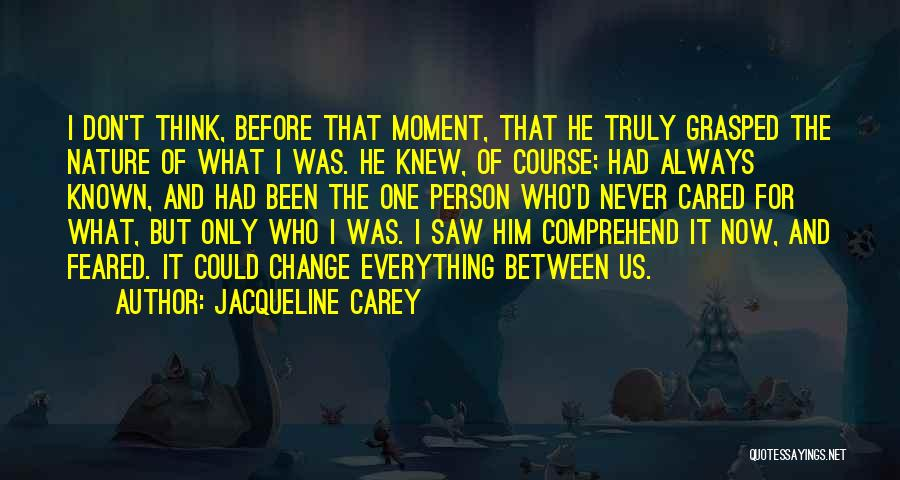 I Could Change Quotes By Jacqueline Carey
