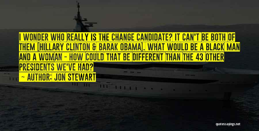 I Could Change Quotes By Jon Stewart
