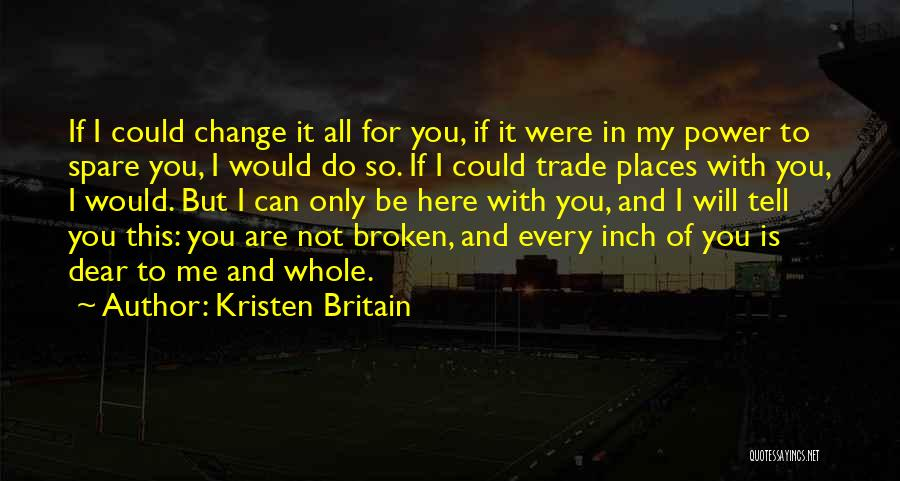 I Could Change Quotes By Kristen Britain