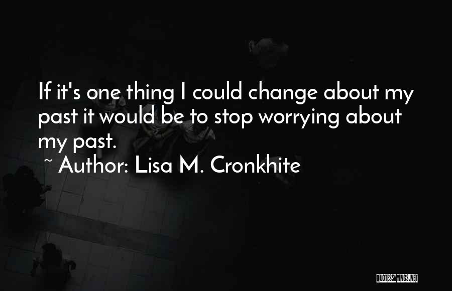 I Could Change Quotes By Lisa M. Cronkhite