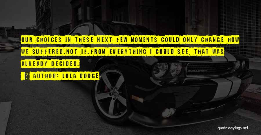 I Could Change Quotes By Lola Dodge