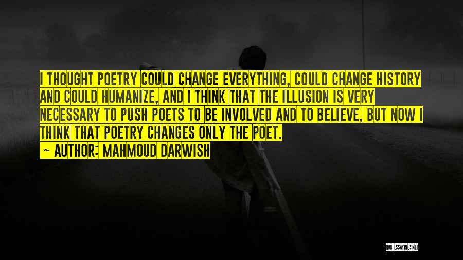 I Could Change Quotes By Mahmoud Darwish