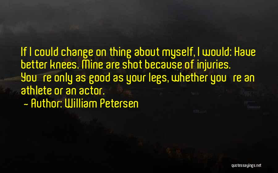 I Could Change Quotes By William Petersen